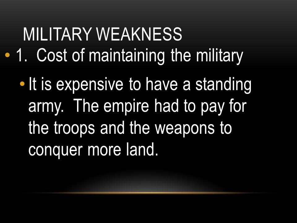 Military Weakness 1. Cost of maintaining the military.