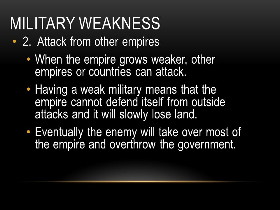 Military Weakness 2. Attack from other empires