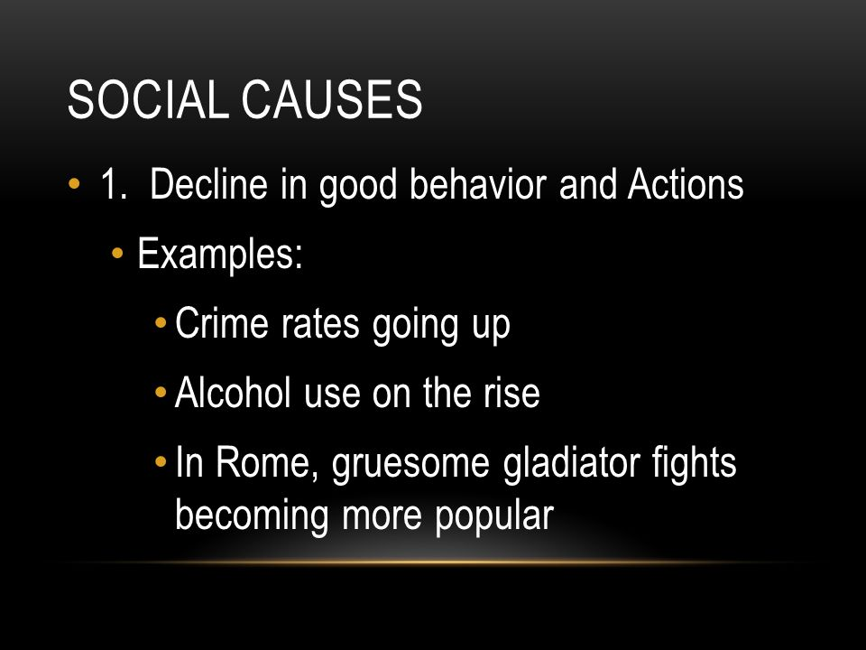 Social causes 1. Decline in good behavior and Actions Examples: