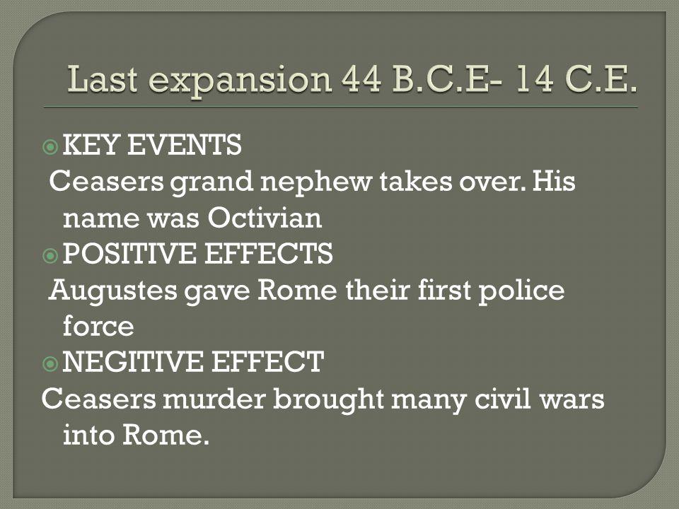 Last expansion 44 B.C.E- 14 C.E. KEY EVENTS