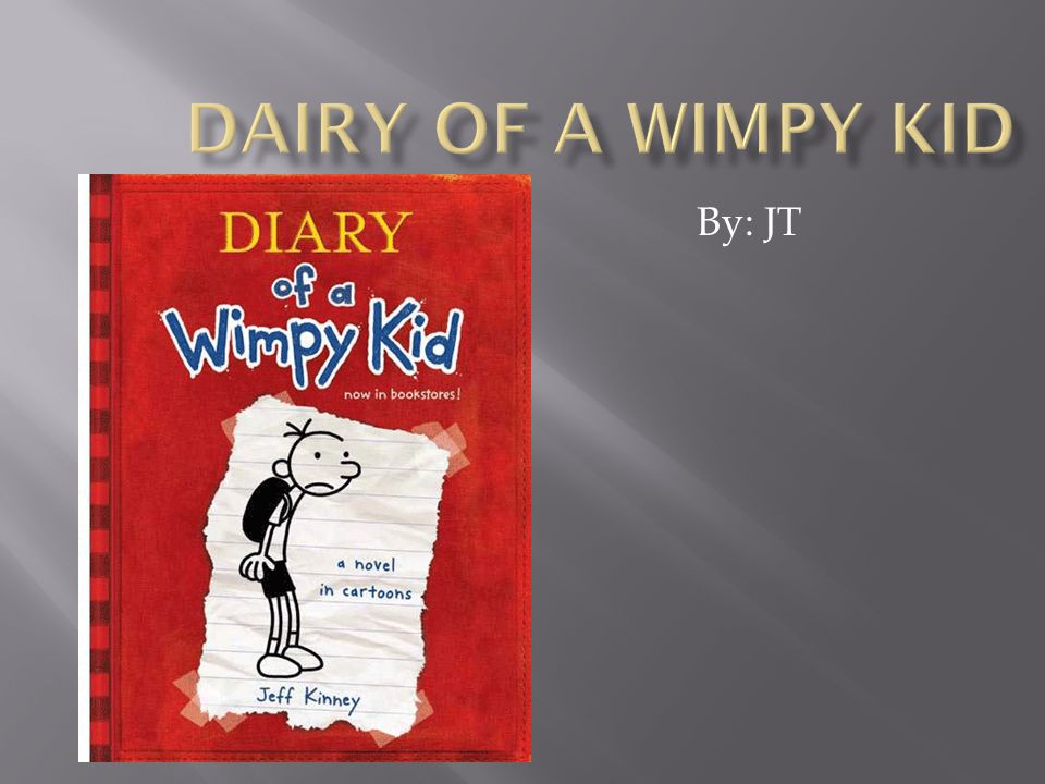 Dairy of a Wimpy Kid By: JT