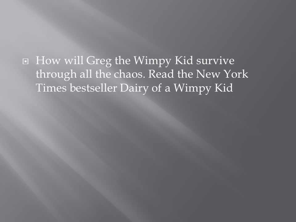 How will Greg the Wimpy Kid survive through all the chaos