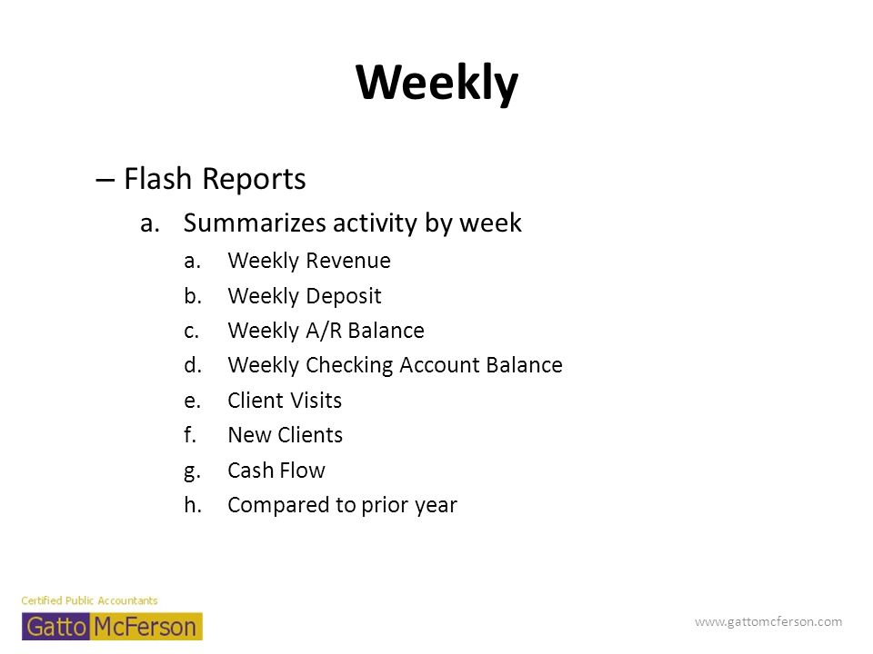 Weekly Flash Reports Summarizes activity by week Weekly Revenue