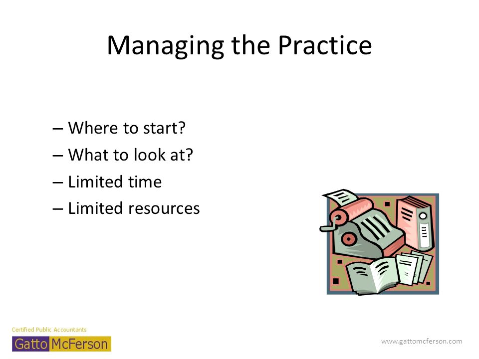 Managing the Practice Where to start What to look at Limited time