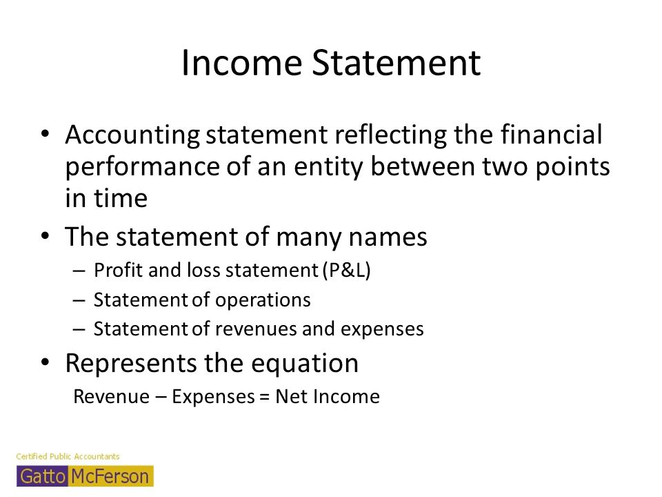 Income Statement Accounting statement reflecting the financial performance of an entity between two points in time.