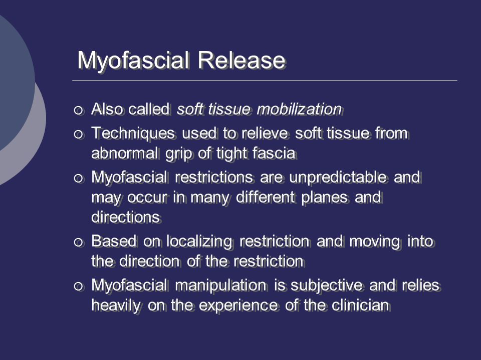 Myofascial Release Also called soft tissue mobilization