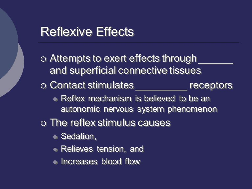 Reflexive Effects Attempts to exert effects through ______ and superficial connective tissues. Contact stimulates _________ receptors.