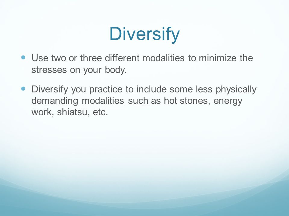 Diversify Use two or three different modalities to minimize the stresses on your body.
