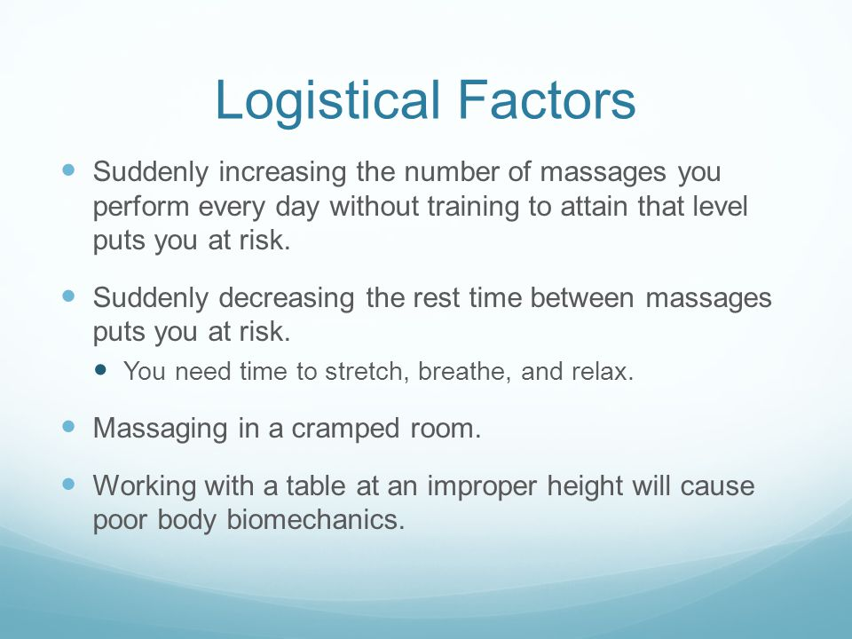 Logistical Factors Suddenly increasing the number of massages you perform every day without training to attain that level puts you at risk.