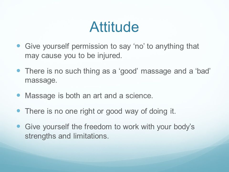Attitude Give yourself permission to say 'no' to anything that may cause you to be injured.