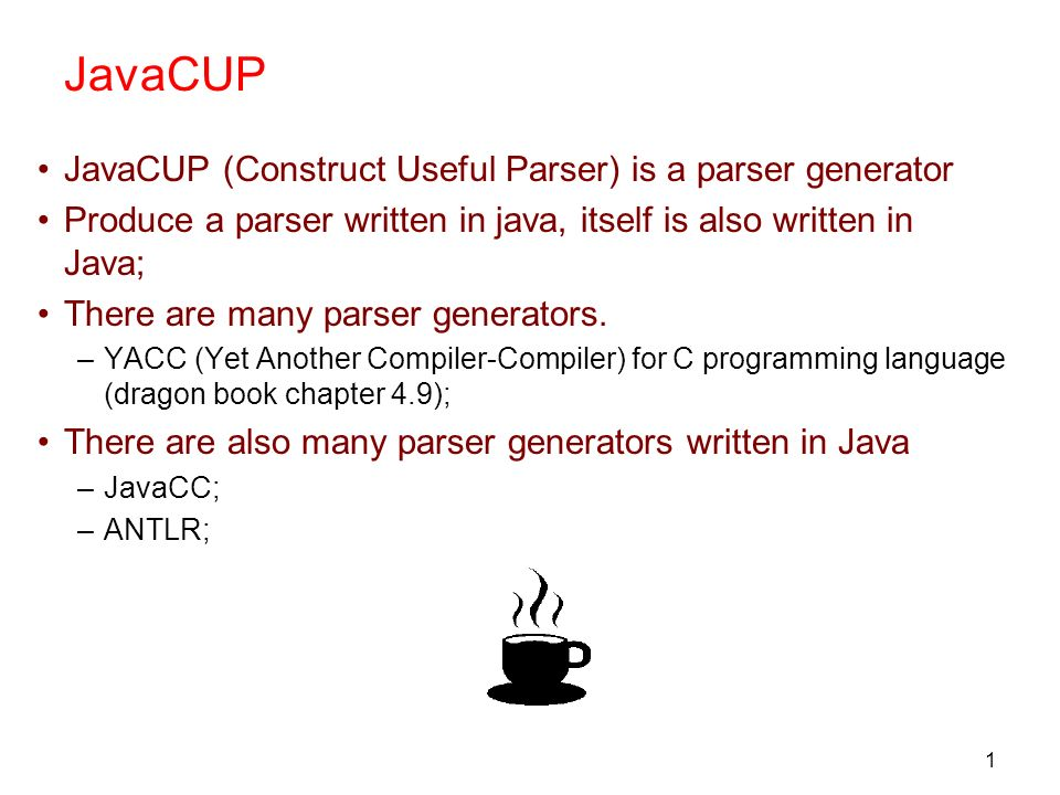 JavaCUP JavaCUP (Construct Useful Parser) is a parser generator