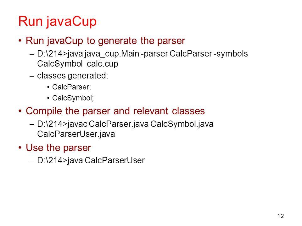 Run javaCup Run javaCup to generate the parser