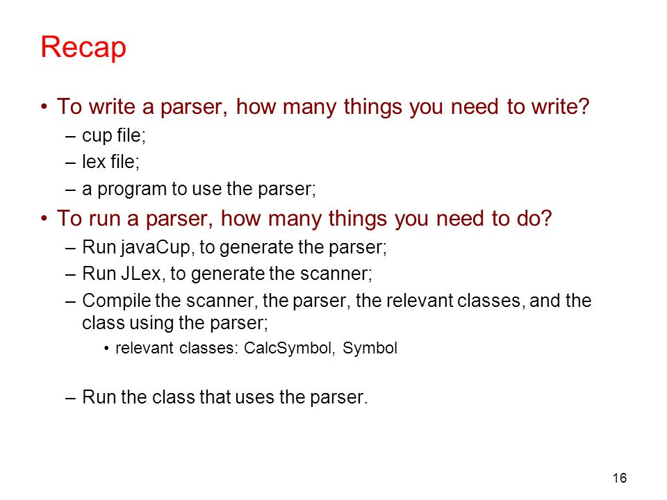 Recap To write a parser, how many things you need to write
