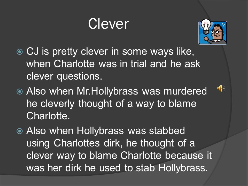 Clever CJ is pretty clever in some ways like, when Charlotte was in trial and he ask clever questions.