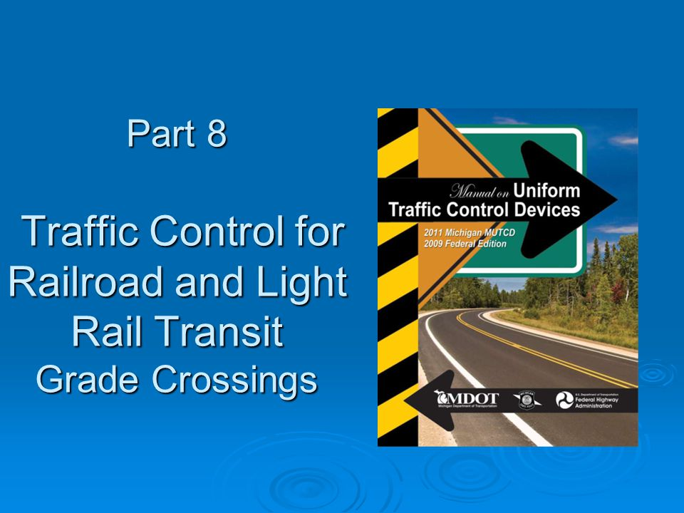 Part 8 Traffic Control for Railroad and Light Rail Transit Grade Crossings