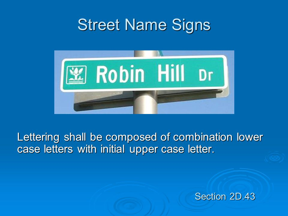 Street Name Signs Lettering shall be composed of combination lower case letters with initial upper case letter.