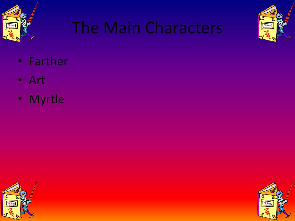 The Main Characters Farther Art Myrtle