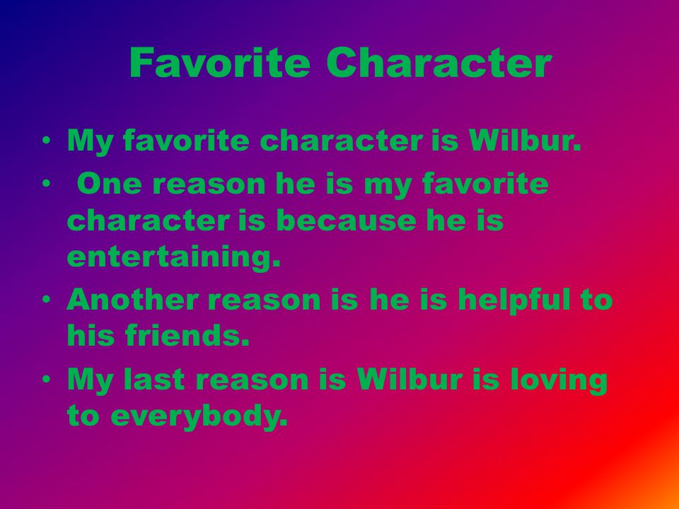 Favorite Character My favorite character is Wilbur.