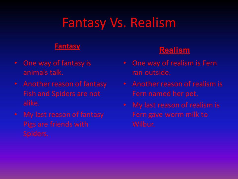 Fantasy Vs. Realism Fantasy Realism