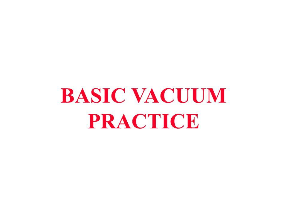 BASIC VACUUM PRACTICE