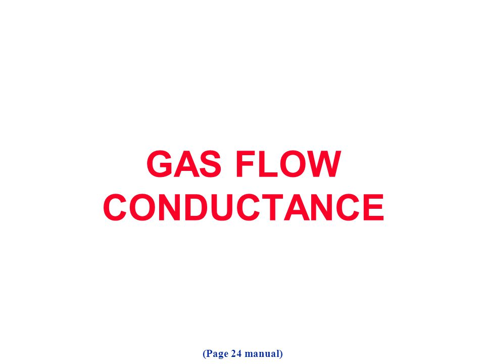 GAS FLOW CONDUCTANCE (Page 24 manual)