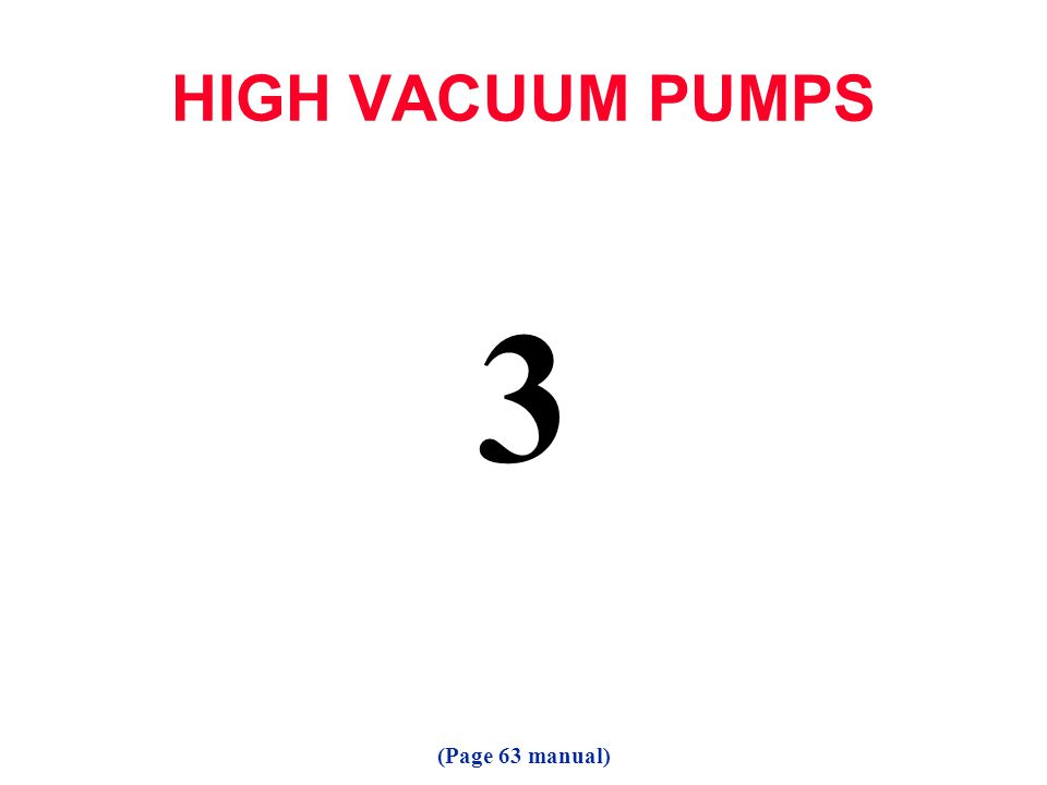 HIGH VACUUM PUMPS 3 (Page 63 manual)