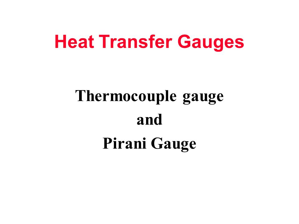 Thermocouple gauge and Pirani Gauge