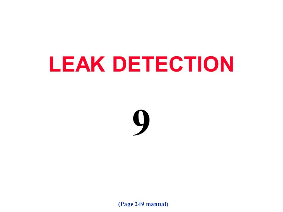 LEAK DETECTION 9 (Page 249 manual)