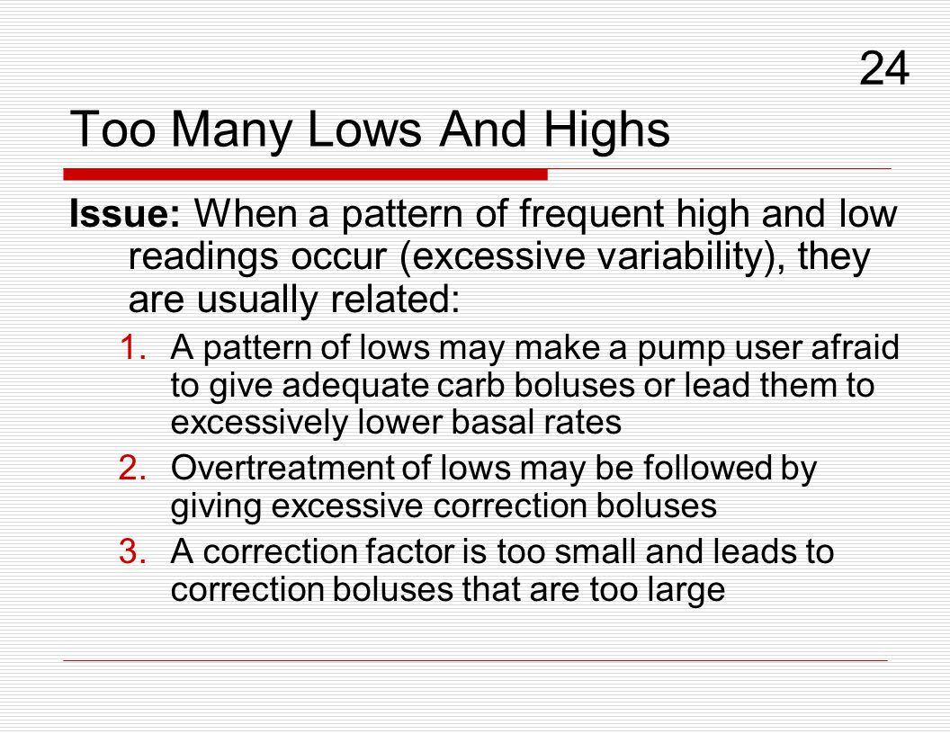 Too Many Lows And Highs 24. Issue: When a pattern of frequent high and low readings occur (excessive variability), they are usually related: