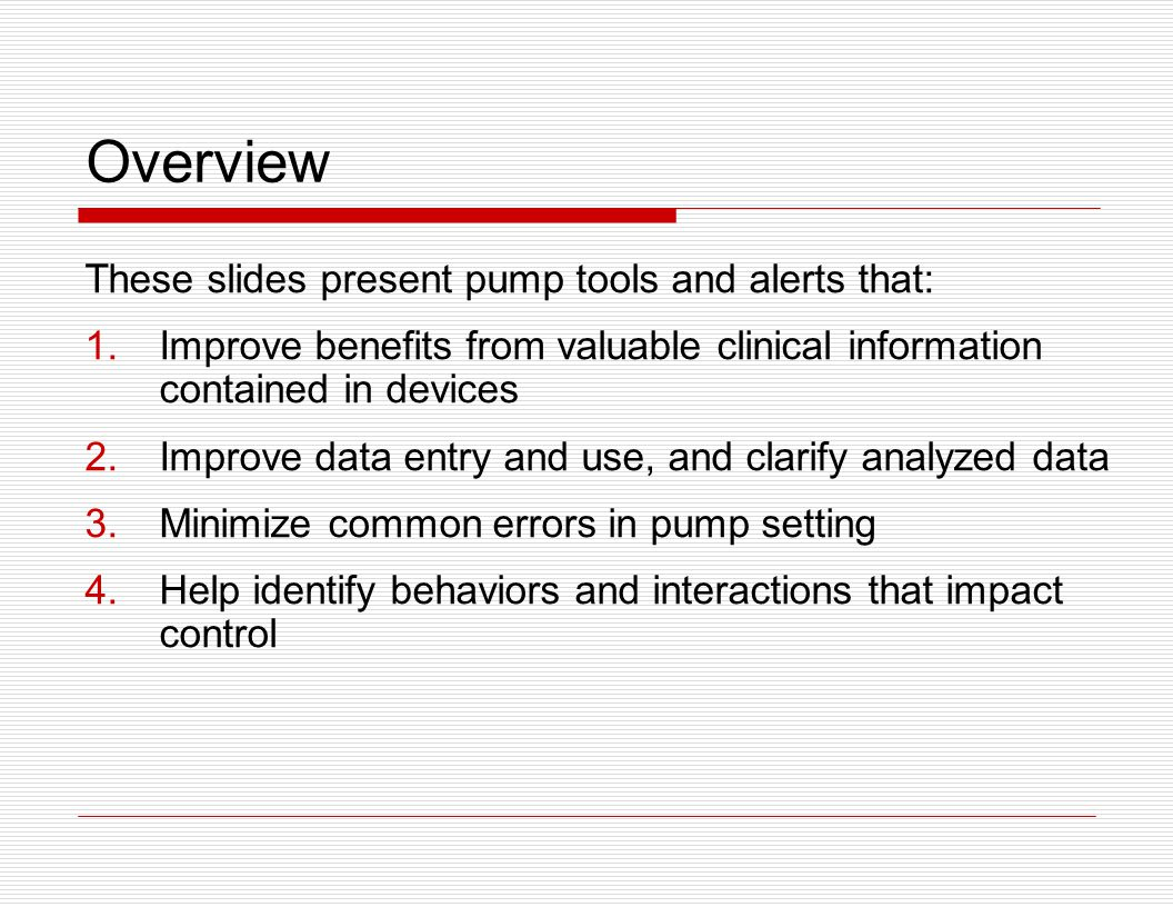 Overview These slides present pump tools and alerts that: