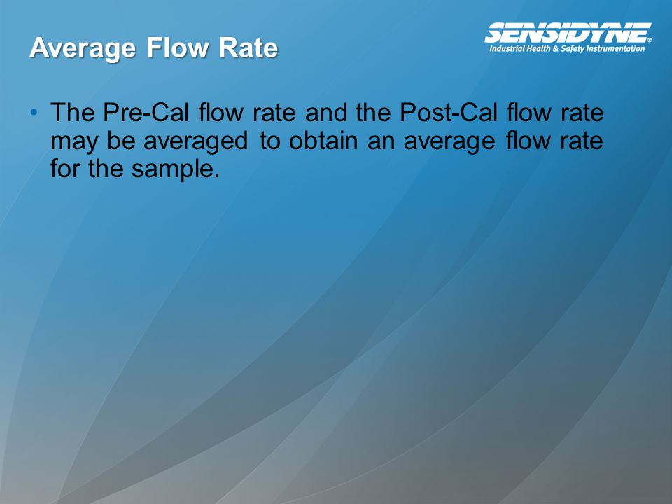 Average Flow Rate The Pre-Cal flow rate and the Post-Cal flow rate may be averaged to obtain an average flow rate for the sample.