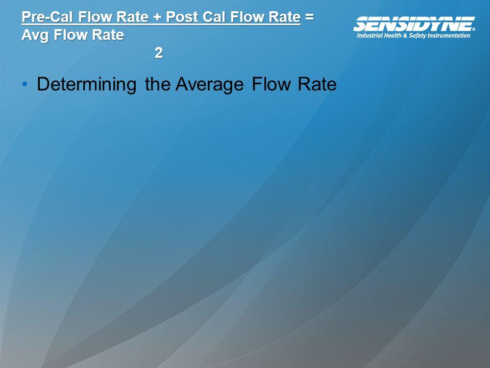 Pre-Cal Flow Rate + Post Cal Flow Rate = Avg Flow Rate 2