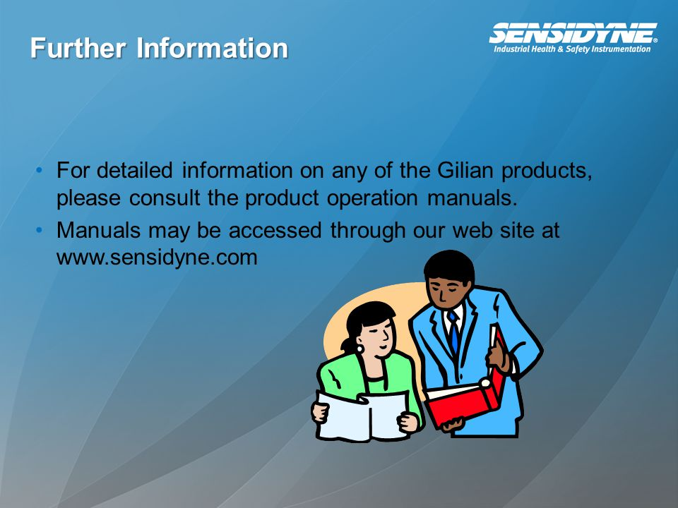 Further Information For detailed information on any of the Gilian products, please consult the product operation manuals.