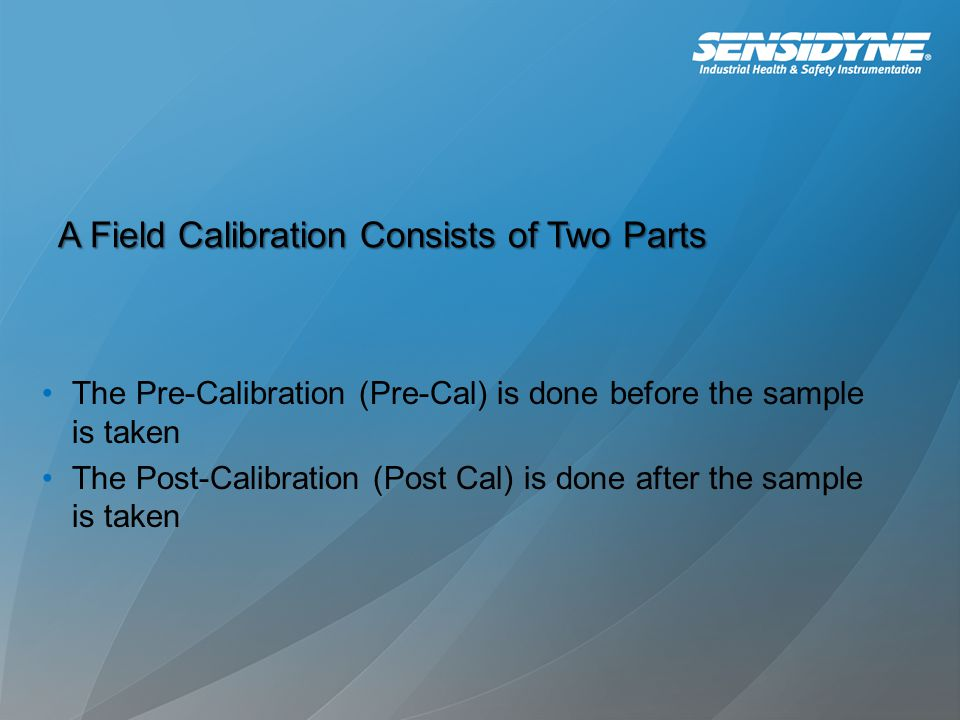 A Field Calibration Consists of Two Parts