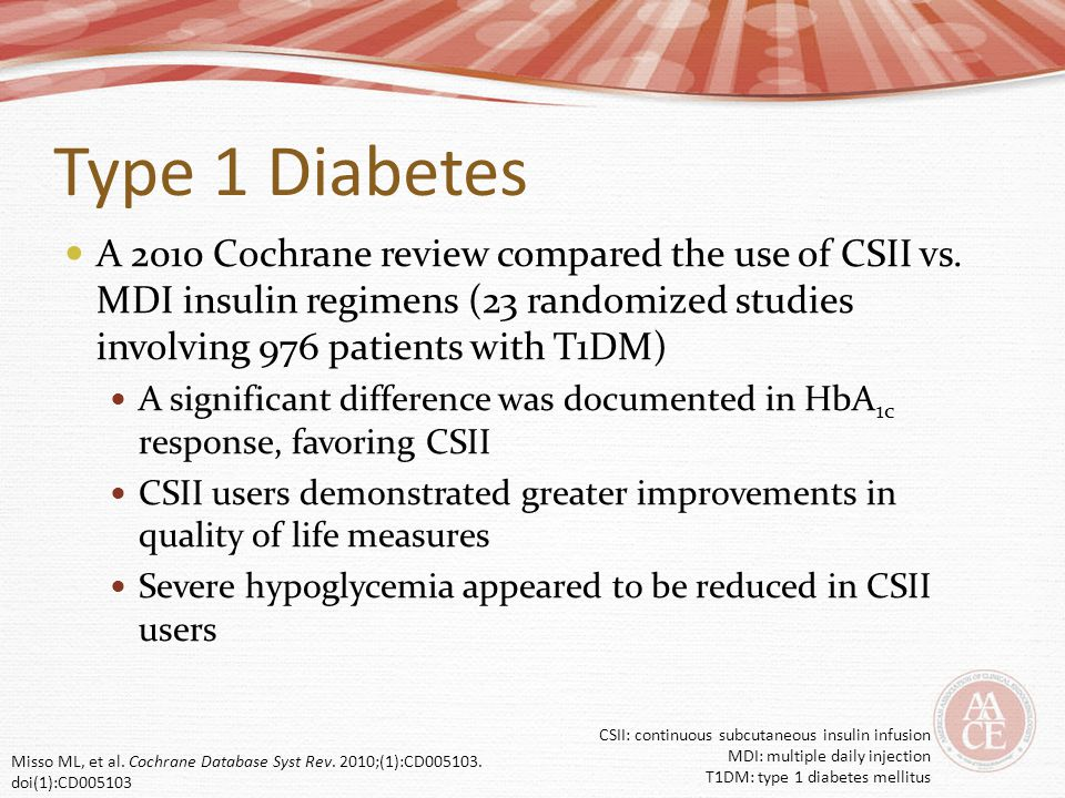 Type 1 Diabetes A 2010 Cochrane review compared the use of CSII vs. MDI insulin regimens (23 randomized studies involving 976 patients with T1DM)
