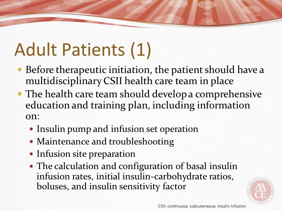 Adult Patients (1) Before therapeutic initiation, the patient should have a multidisciplinary CSII health care team in place.