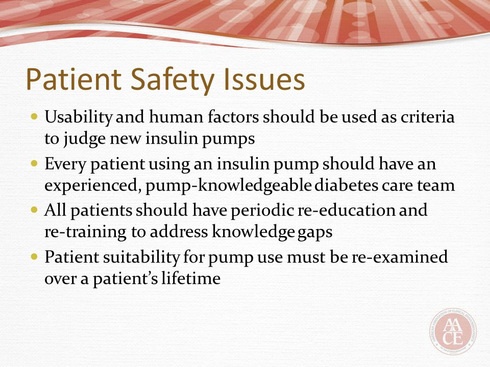 Patient Safety Issues Usability and human factors should be used as criteria to judge new insulin pumps.