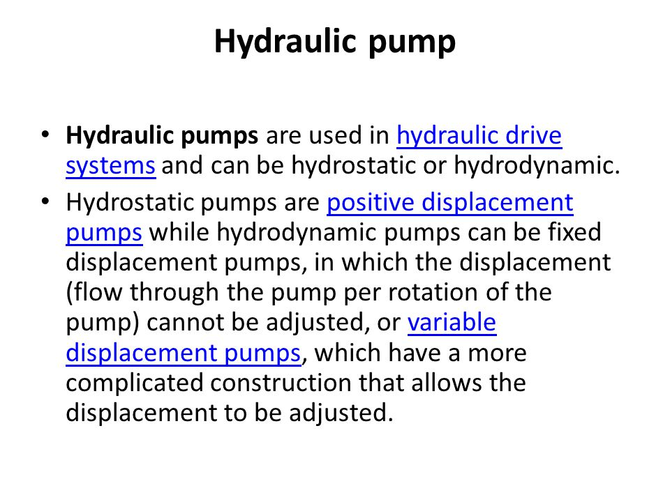 Hydraulic pump Hydraulic pumps are used in hydraulic drive systems and can be hydrostatic or hydrodynamic.