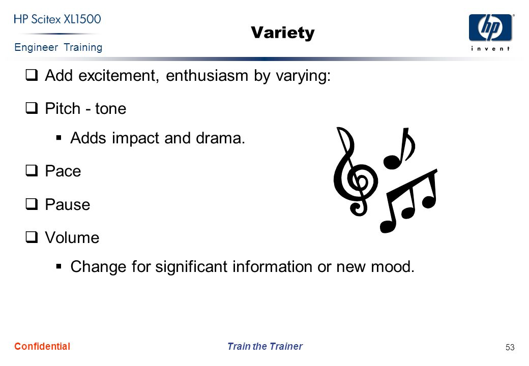 Add excitement, enthusiasm by varying: Pitch - tone