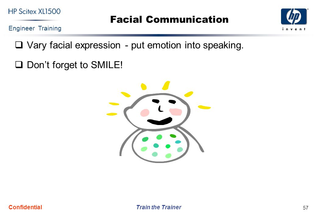 Vary facial expression - put emotion into speaking.