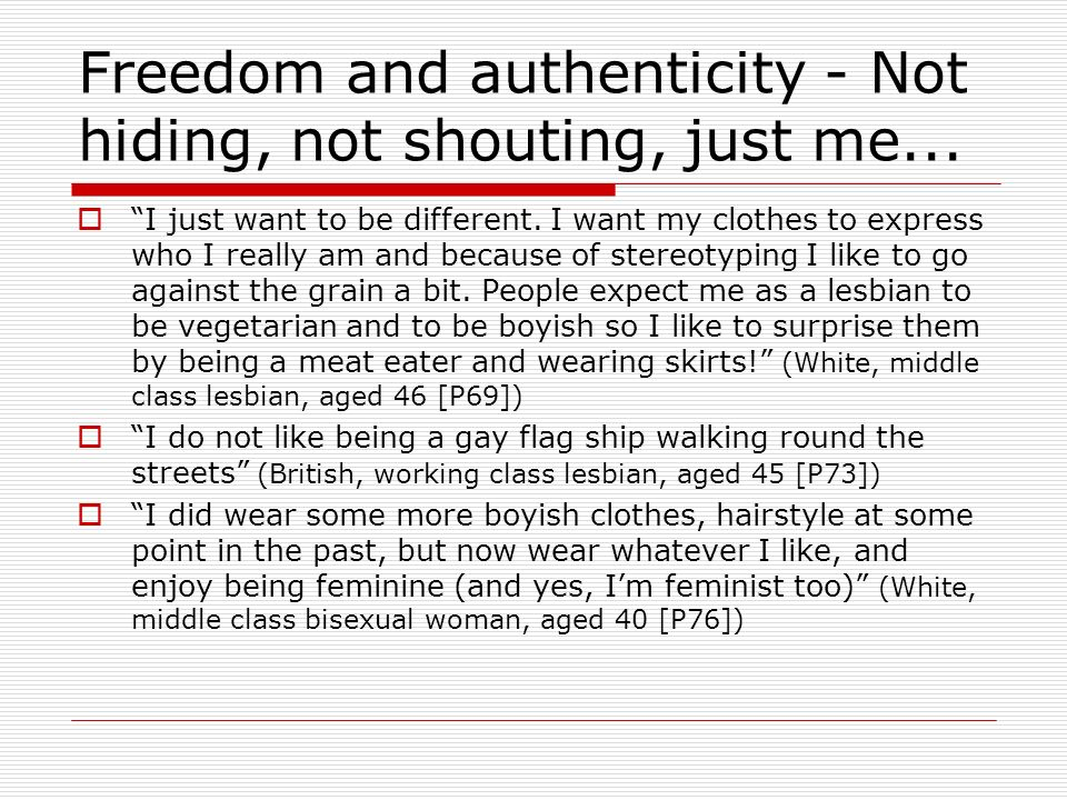 Freedom and authenticity - Not hiding, not shouting, just me...