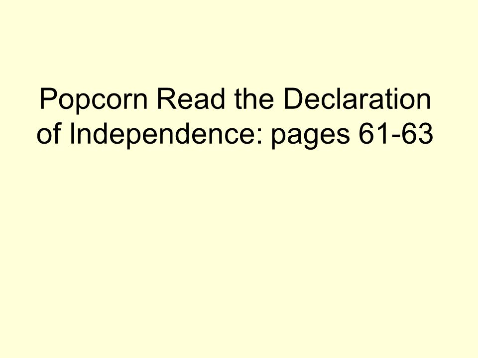 Popcorn Read the Declaration of Independence: pages 61-63