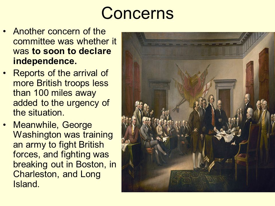Concerns Another concern of the committee was whether it was to soon to declare independence.