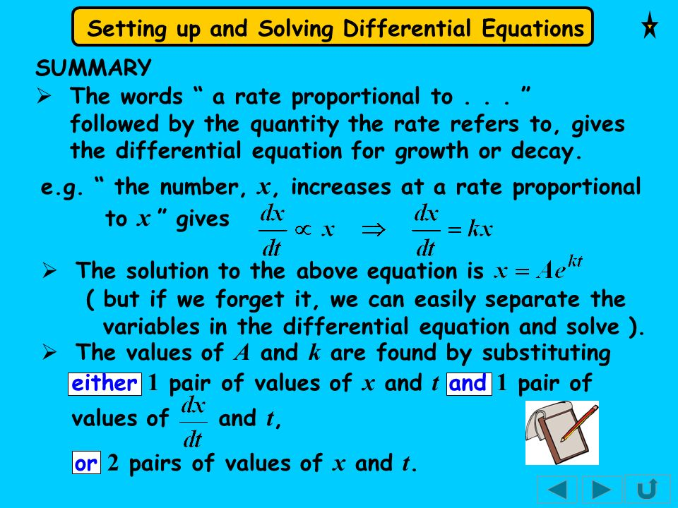 SUMMARY The words a rate proportional to . . . followed by the quantity the rate refers to, gives the differential equation for growth or decay.