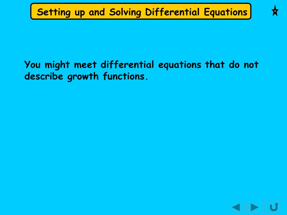 You might meet differential equations that do not describe growth functions.