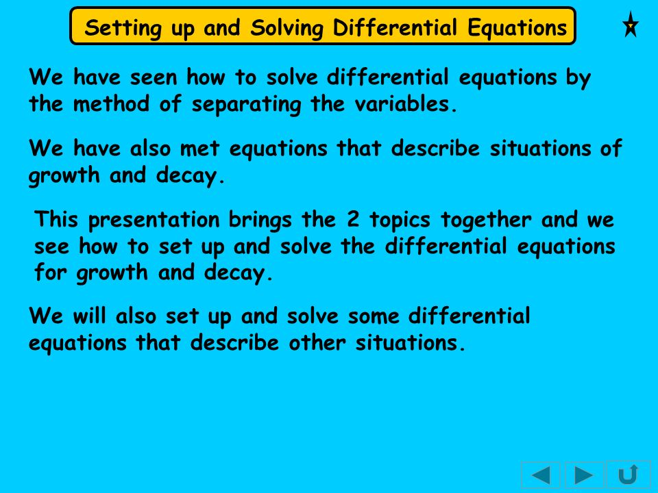 We have seen how to solve differential equations by the method of separating the variables.
