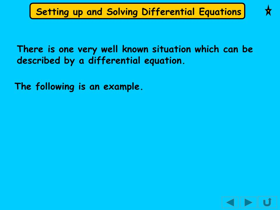 There is one very well known situation which can be described by a differential equation.