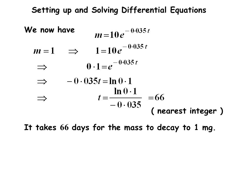We now have It takes 66 days for the mass to decay to 1 mg. ( nearest integer )
