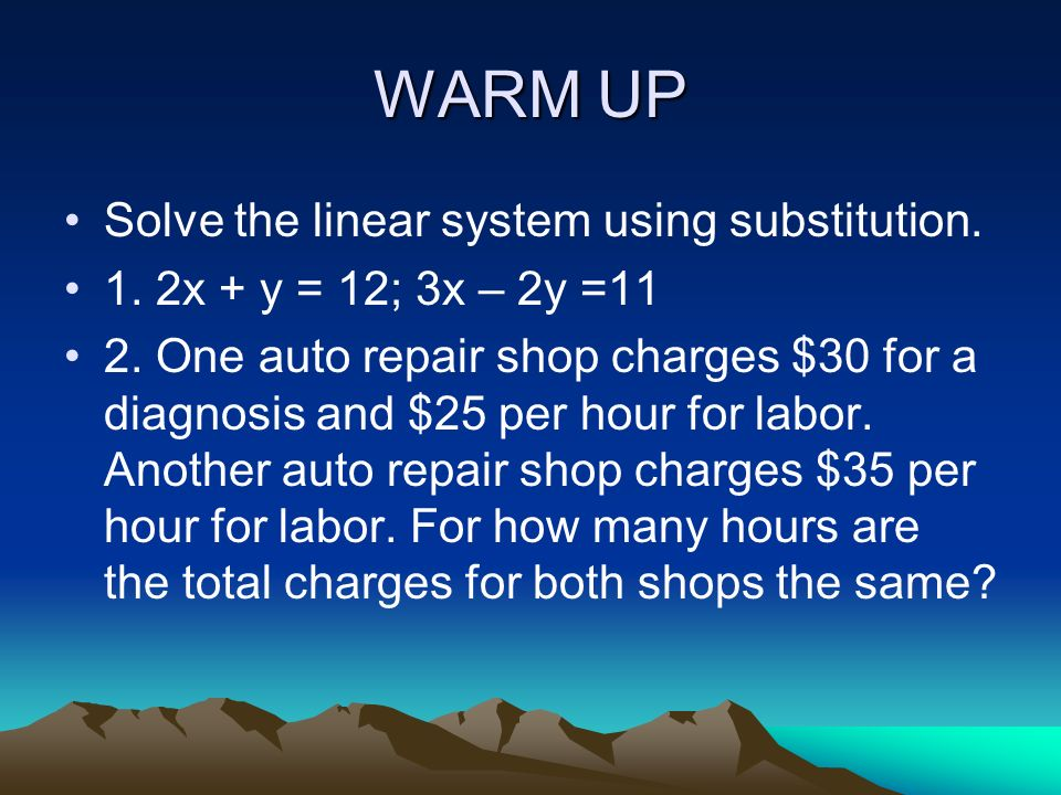 WARM UP Solve the linear system using substitution.
