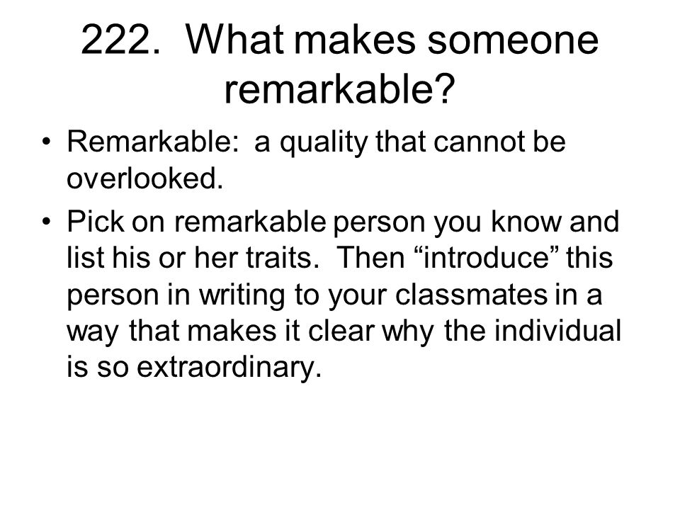 222. What makes someone remarkable